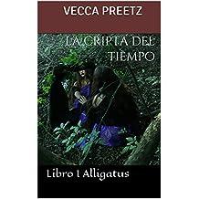La cripta del tiempo: Libro I Alligatus