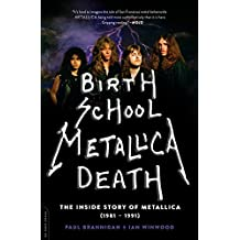 Birth School Metallica Death: The Inside Story of Metallica (1981-1991) by Paul Brannigan (2014-12-09)