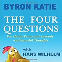 The Four Questions: For Henny Penny and Anybody with Stressful Thoughts by Byron Katie (2016-07-12)