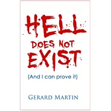 Hell Does Not Exist: And I can prove it (English Edition)