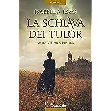 La schiava dei Tudor: Amore. Violenze. Passioni (Italian Edition)