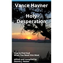 Holy Desperation,: How to Find God When You Need Him Most   (Inspirational Messages of Spiritual Truths and Holy Living) (English Edition)