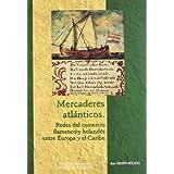 Mercaderes atlánticos: redes del comercio flamenco y holandés entre Europa y el Caribe (Estudios de Historia Moderna)