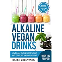 Alkaline Vegan Drinks: Have More Energy, Lose Weight and Stimulate Massive Healing! (Alkaline, Vegan, Paleo, Weight Loss Book 1) (English Edition)