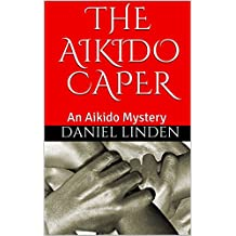 THE AIKIDO CAPER: An Aikido Mystery (The Aikido Mysteries Book 1) (English Edition)