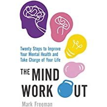 The Mind Workout: Twenty steps to improve your mental health and take charge of your life (English Edition)