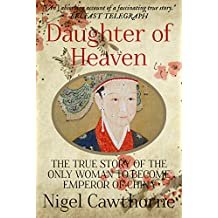Daughter of Heaven: The True Story of the Only Woman to Become Emperor of China (English Edition)