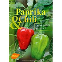 Paprika und Chili erfolgreich anbauen: 40 Sorten für Garten und Balkon