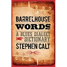 Barrelhouse Words: A Blues Dialect Dictionary by Stephen Calt (2009-10-01)