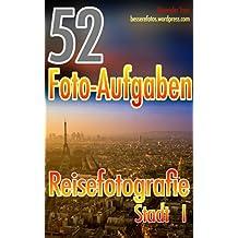 52 Foto-Aufgaben: Reisefotografie: Stadt I (52 Foto-Aufgaben spezial 1)