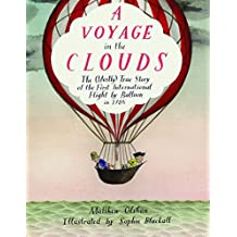 A Voyage in the Clouds: The (Mostly) True Story of the First International Flight by Balloon in 1785 (English Edition)