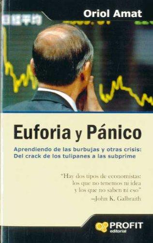 Descargar Libro Euforia y pánico: Aprendiendo de las burbujas y otras crisis: del crack de los tulipanes a las subprime de Oriol Amat Salas