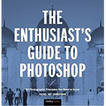 The Enthusiast's Guide to Photoshop: 50 Photographic Principles You Need to Know (Enthusiasts Guides)