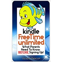 Kindle FreeTime Unlimited: What Parents Need To Know BEFORE Signing Up! (Consumer Quick Guides)