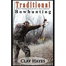 Traditional archery hunting: stories and advice about traditional bowhunting (English Edition)