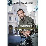 Ho incontrato Dio in bicicletta: Il mio pellegrinaggio a Roma sulla via Franchigena