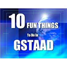 TEN FUN THINGS TO DO IN GSTAAD (English Edition)