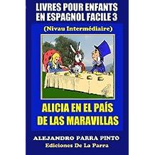Livres Pour Enfants En Espagnol Facile 3: Alicia en el País de las Maravillas: Volume 3 (Serie Espagnol Facile)