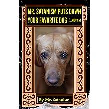 Mr. Satanism Puts Down Your Favorite Dog (...Movies)