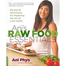 [{ Ani's Raw Food Essentials: Recipes and Techniques for Mastering the Art of Live Food By Phyo, Ani ( Author ) Apr - 03- 2012 ( Paperback ) } ]