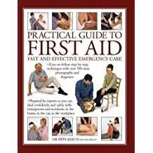 Practical Guide to First Aid: Fast and Effective Emergency Care: Easy-to-Follow Step-by-Step Techniques with Over 700 Clear Photographs and Diagrams