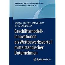Geschäftsmodellinnovationen als Wettbewerbsvorteil mittelständischer Unternehmen (Management und Controlling im Mittelstand)