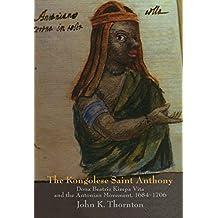 The Kongolese Saint Anthony: Dona Beatriz Kimpa Vita and the Antonian Movement, 1684–1706