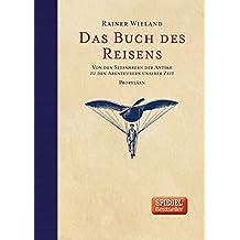 Das Buch des Reisens: Von den Seefahrern der Antike zu den Abenteurern unserer Zeit