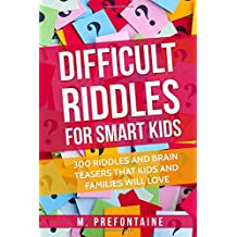 Difficult Riddles For Smart Kids: 300 Difficult Riddles And Brain Teasers Families Will Love (Books for Smart Kids)