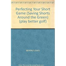 Perfecting Your Short Game (Saving Shorts Around the Green) (play better golf)