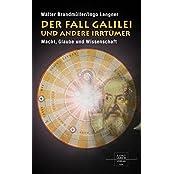 Der Fall Galilei und andere Irrtümer: Macht, Glaube und Wissenschaft