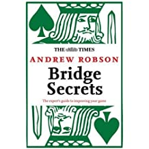 Bridge Secrets: the Expert's Guide to Improving Your Game (Times (Times Books)) by Andrew Robson (3-Sep-2007) Hardcover