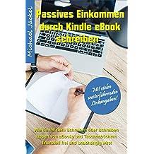 Passives Einkommen durch Kindle eBook schreiben: Wie du mit dem Schreiben oder Schreiben lassen von eBooks und Taschenbüchern finanziell frei und unabhängig wirst