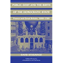 Public Debt and the Birth of the Democratic State: France and Great Britain 1688–1789 (Political Economy of Institutions and Decisions)