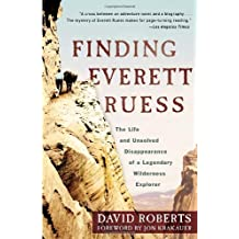 Finding Everett Ruess: The Life and Unsolved Disappearance of a Legendary Wilderness Explorer by Jon Krakauer (Foreword), David Roberts (15-Jul-2012) Paperback