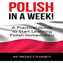 Polish: Learn Polish in a Week!: Start Speaking Basic Polish in Less Than 24 Hours: The Ultimate Crash Course for Polish Language Beginners