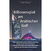 Billionenspiel am Arabischen Golf: Der unglaubliche wirtschaftliche Aufstieg einiger arabischer Golfstaaten, die Auswirkungen auf unsere Wirtschaft und was wir von ihnen lernen können