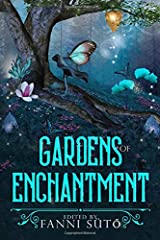 Gardens of Enchantment: An Enchanted Gardens Anthology Paperback