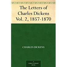 The Letters of Charles Dickens Vol. 2, 1857-1870 (English Edition)