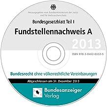 BGBL Fundstellennachweis A 2013, CD-ROM Bundesrecht ohne völkerrechtliche Vereinbarungen. Bundesgesetzblatt Teil 1. Einzelplatzlizenz. Hrsg.: Bundesministerium der Justiz