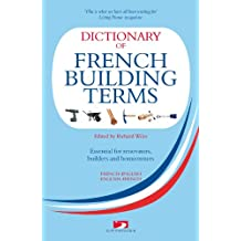 Dictionary of French Building Terms: Essential for Renovators, Builders and Home-Owners (English Edition)