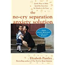 The No-Cry Separation Anxiety Solution: Gentle Ways to Make Good-bye Easy from Six Months to Six Years by Elizabeth Pantley (2010-05-05)
