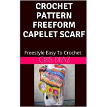 CROCHET PATTERN FREEFORM CAPELET SCARF SHAWL: Freestyle Easy To Crochet (English Edition)
