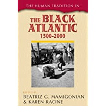 The Human Tradition in the Black Atlantic, 1500–2000 (The Human Tradition around the World series)
