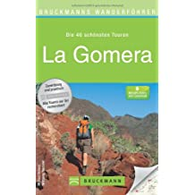 Wanderführer La Gomera: Die 40 schönsten Touren zum Wandern auf der Kanarischen Insel, rund um San Sebastian de la Gomera, Valle Gran Rey und Fortaleza, mit Wanderkarte und GPS-Daten zum Download
