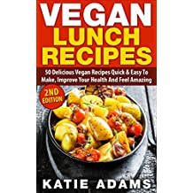 Vegan: Vegan Lunch Recipes: 50 Delicious Vegan Recipes - Quick & Easy to make, Improve Your Health And Feel Amazing (Mastering The Kitchen Book 2) (English Edition)