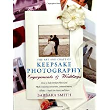 The Art and Craft of Keepsake Photography: Engagements & Weddings: How to Take Perfect Photos and Make Perfect Invitations, Announcements, Albums, ... More (Art & Craft of Keepsake Photography)