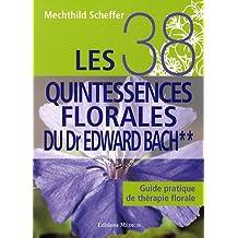 Les 38 quintessences florales du Dr Edward Bach : Guide pratique de thérapie florale, tome 2