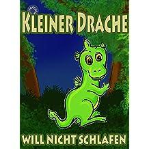 Kleiner Drache will nicht schlafen: Träum schön kleiner Drache (German Edition)