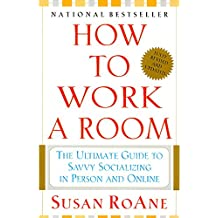 How to Work a Room, Fully Revised and Updated: The Ultimate Guide to Savvy Socializing In-Person and On-Line